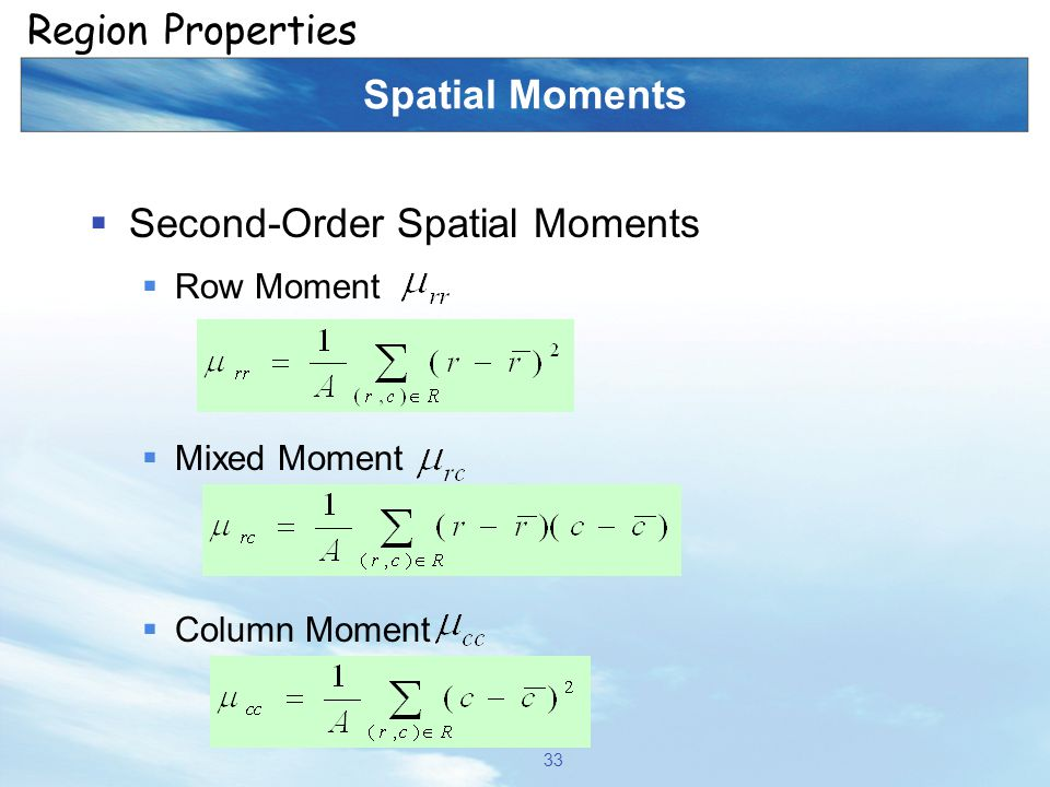 Spatial Moments  Second-Order Spatial Moments  Row Moment  Mixed Moment  Column Moment 33 Region Properties