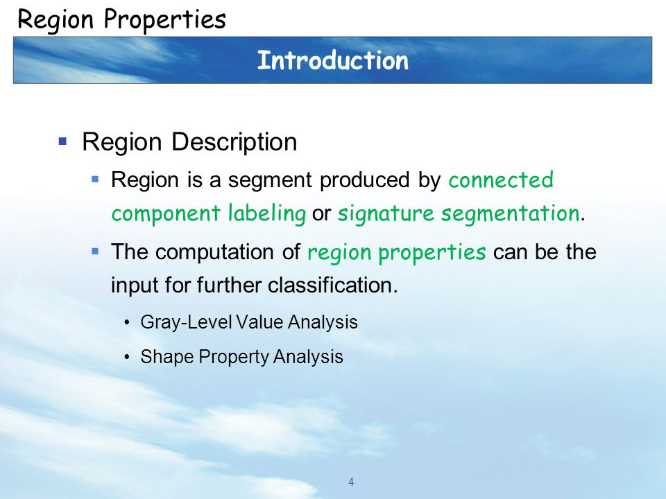  Region Description  Region is a segment produced by connected component labeling or signature segmentation.  The computation of region properties