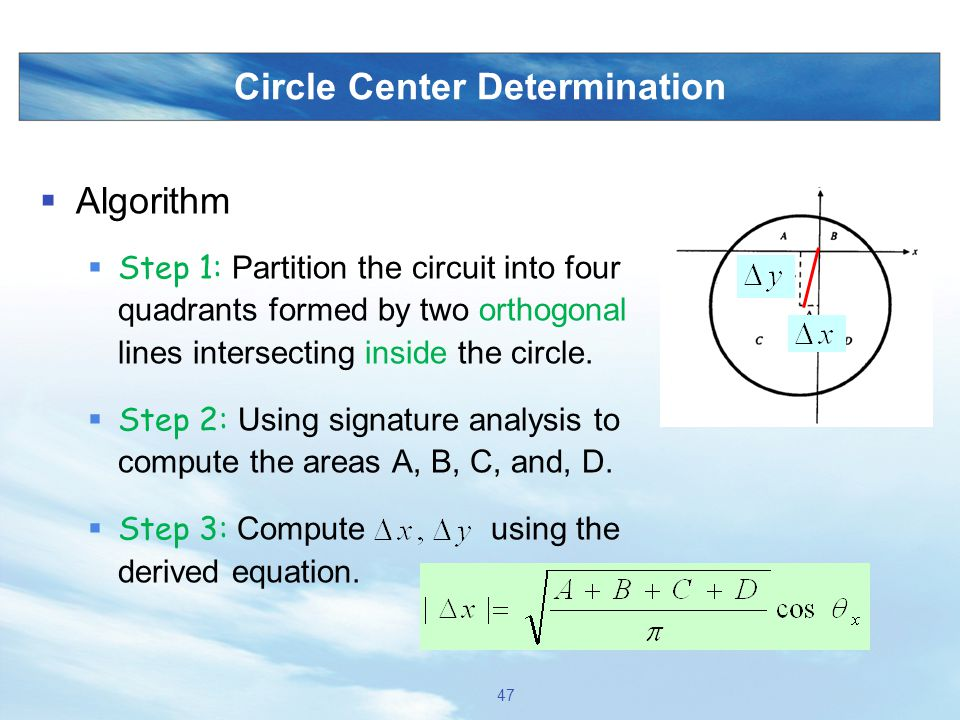 Circle Center Determination  Algorithm  Step 1: Partition the circuit into four quadrants formed by two orthogonal lines intersecting inside the cir