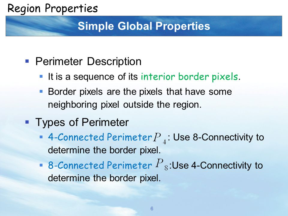 Simple Global Properties  Perimeter Description  It is a sequence of its interior border pixels.  Border pixels are the pixels that have some neigh