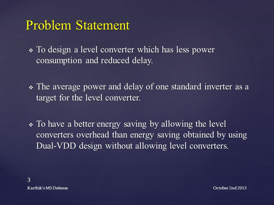  To design a level converter which has less power consumption and reduced delay.