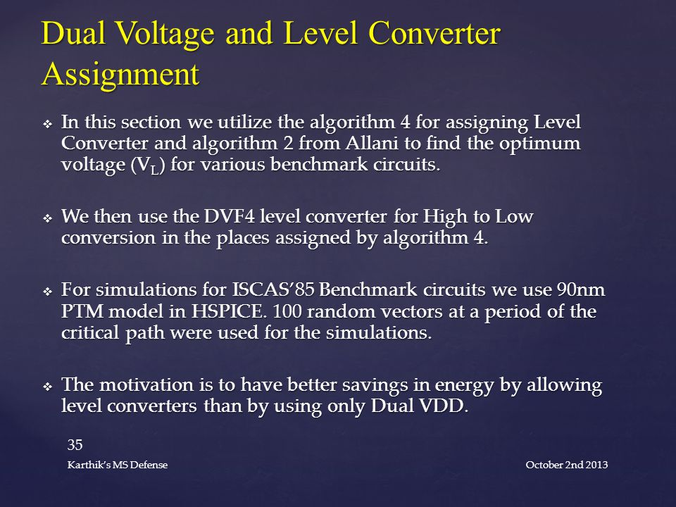  In this section we utilize the algorithm 4 for assigning Level Converter and algorithm 2 from Allani to find the optimum voltage (V L ) for various benchmark circuits.