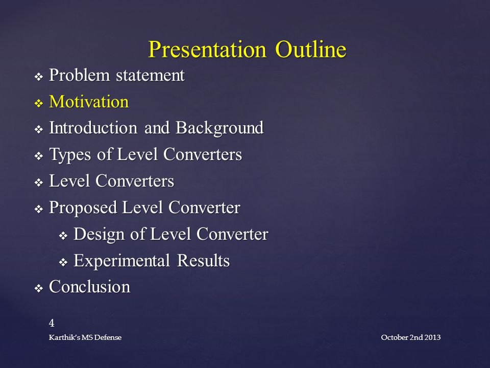  Problem statement  Motivation  Introduction and Background  Types of Level Converters  Level Converters  Proposed Level Converter  Design of Level Converter  Experimental Results  Conclusion Presentation Outline October 2nd 2013 4 Karthik's MS Defense