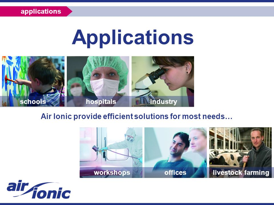Applications Air Ionic provide efficient solutions for most needs… schools hospitals industry workshops offices livestock farming applications