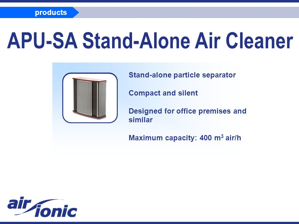 APU-SA Stand-Alone Air Cleaner Stand-alone particle separator Compact and silent Designed for office premises and similar Maximum capacity: 400 m 3 air/h products
