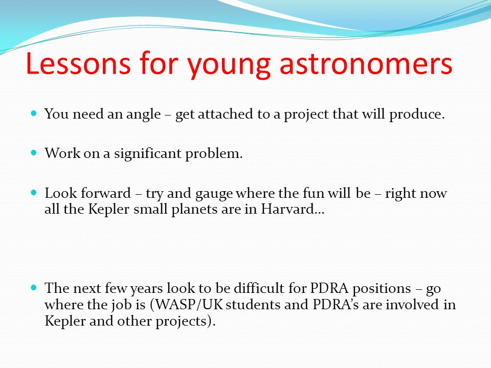 Lessons for young astronomers You need an angle – get attached to a project that will produce.