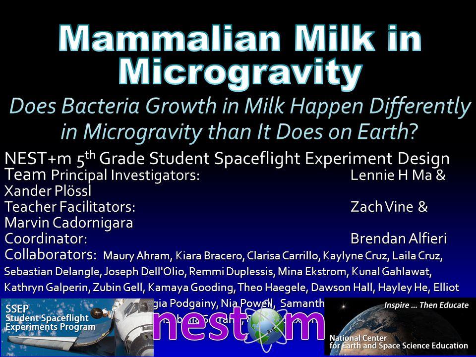 NEST+m 5 th Grade Student Spaceflight Experiment Design Team Principal Investigators: Lennie H Ma & Xander Plössl Teacher Facilitators: Zach Vine & Ma