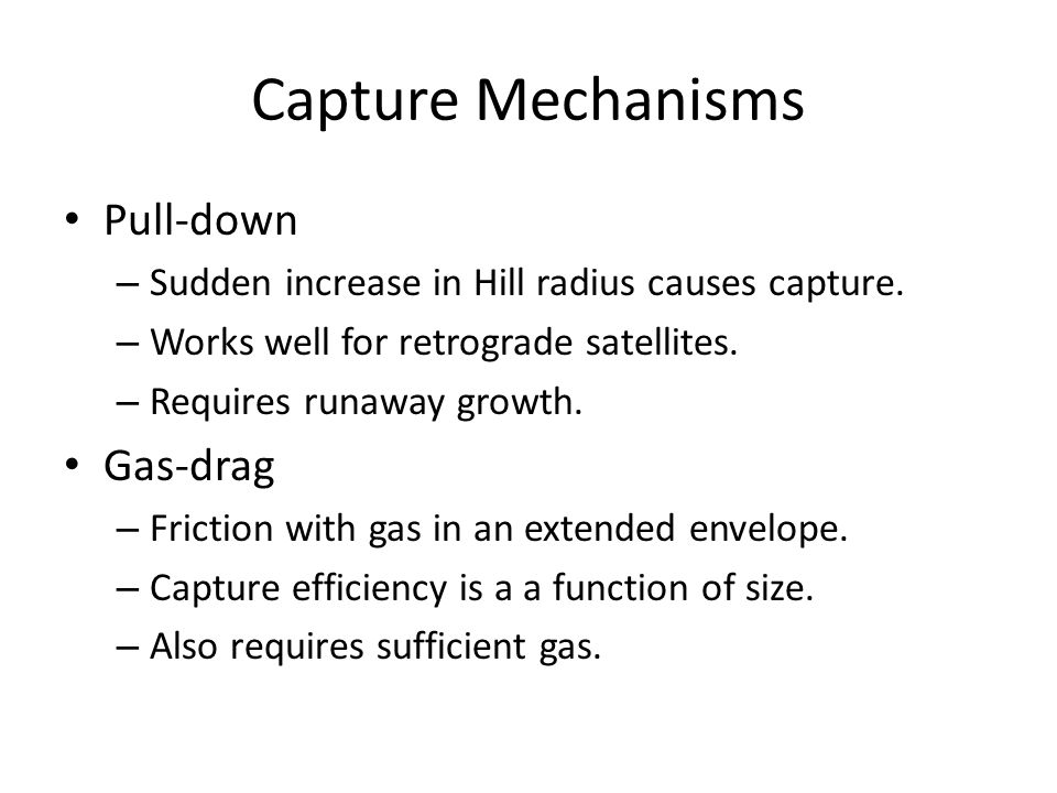 Capture Mechanisms Pull-down – Sudden increase in Hill radius causes capture.