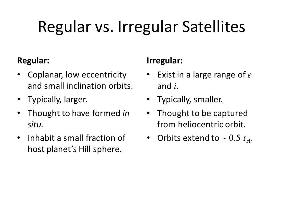 Regular vs. Irregular Satellites Regular: Coplanar, low eccentricity and small inclination orbits.