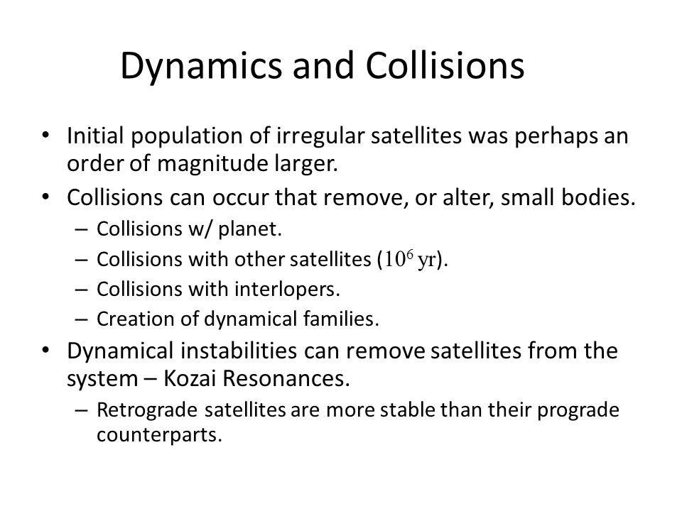 Dynamics and Collisions Initial population of irregular satellites was perhaps an order of magnitude larger.