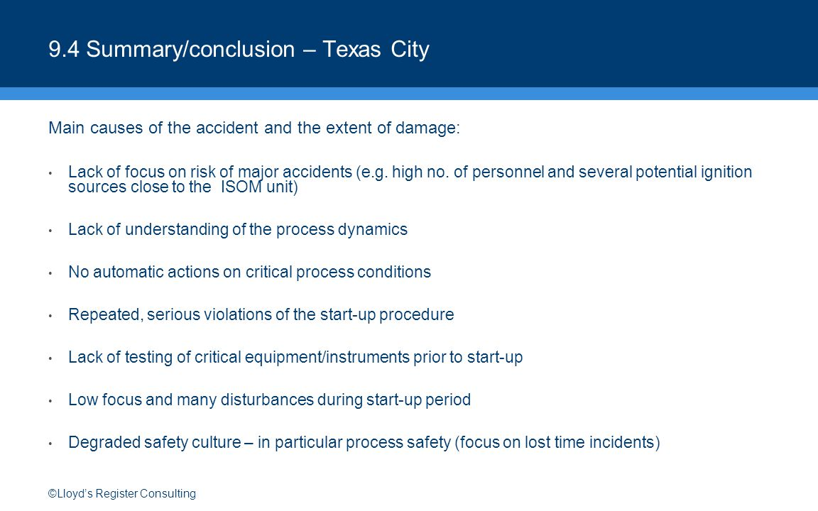 ©Lloyd's Register Consulting 9.4 Summary/conclusion – Texas City Main causes of the accident and the extent of damage: Lack of focus on risk of major accidents (e.g.