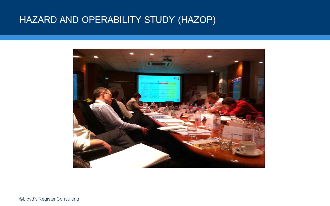 ©Lloyd's Register Consulting HAZARD AND OPERABILITY STUDY (HAZOP)
