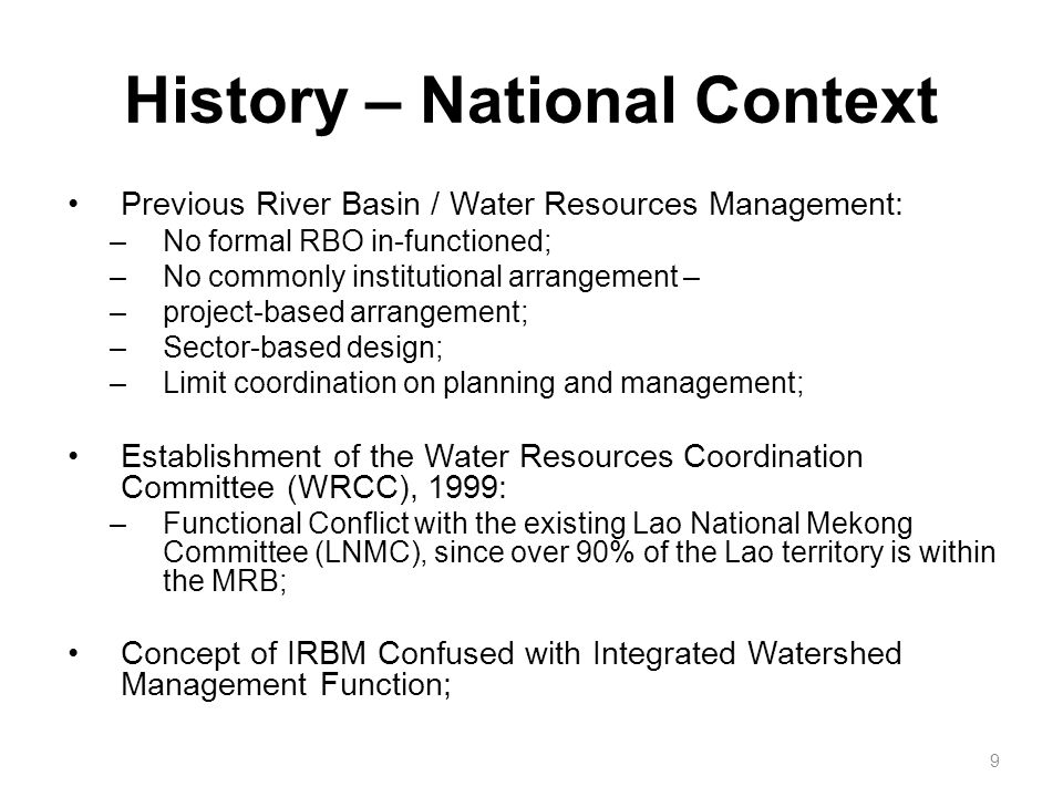History – National Context Previous River Basin / Water Resources Management: –No formal RBO in-functioned; –No commonly institutional arrangement – –