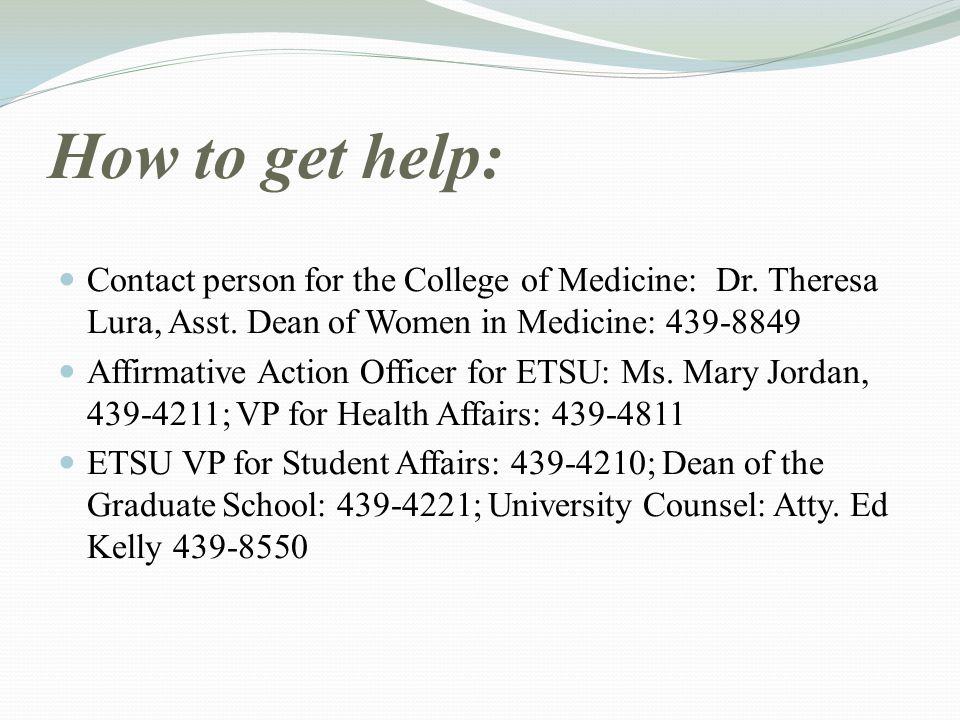 How to get help: Contact person for the College of Medicine: Dr. Theresa Lura, Asst. Dean of Women in Medicine: 439-8849 Affirmative Action Officer fo