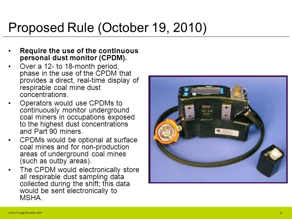 www.hoganlovells.com Proposed Rule (October 19, 2010) Require the use of the continuous personal dust monitor (CPDM).
