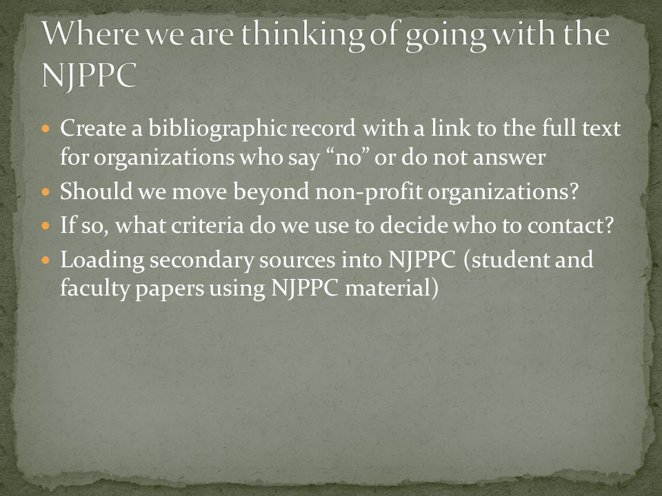 Create a bibliographic record with a link to the full text for organizations who say no or do not answer Should we move beyond non-profit organizations.