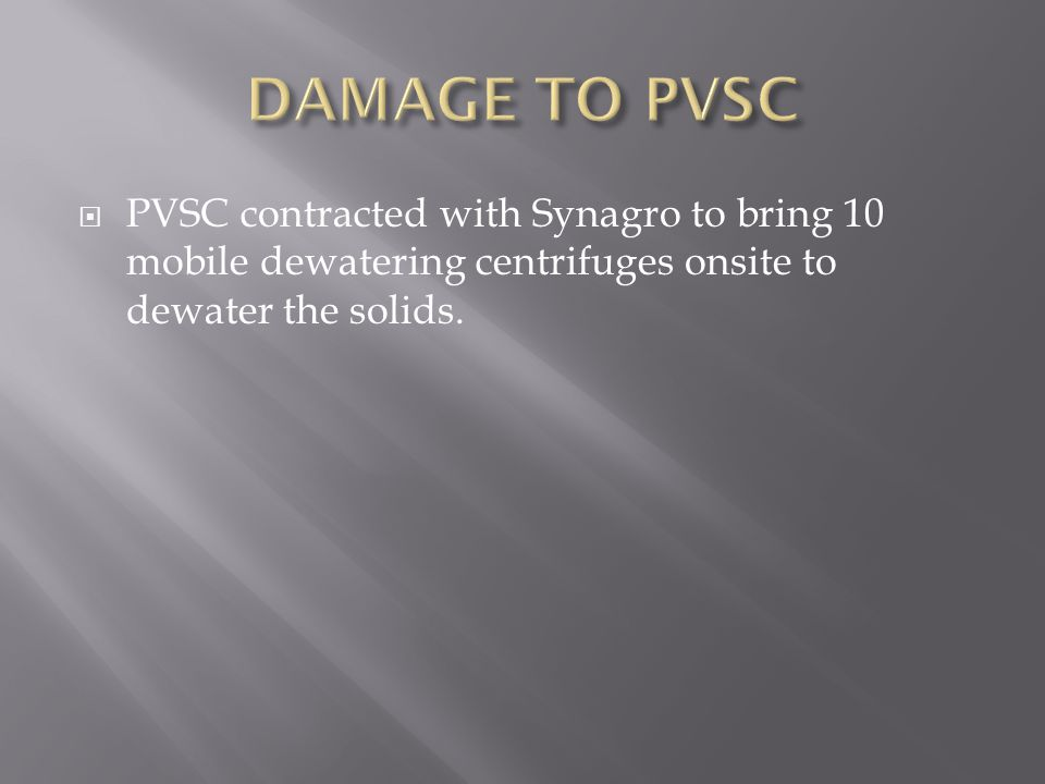  PVSC contracted with Synagro to bring 10 mobile dewatering centrifuges onsite to dewater the solids.