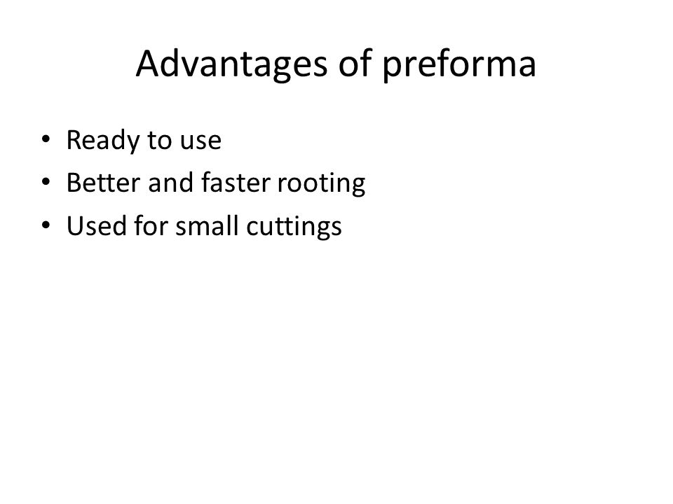 Advantages of preforma Ready to use Better and faster rooting Used for small cuttings