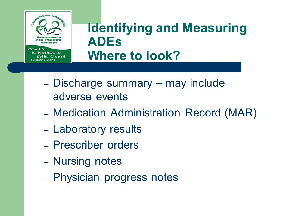 Identifying and Measuring ADEs Where to look? – Discharge summary – may include adverse events – Medication Administration Record (MAR) – Laboratory r