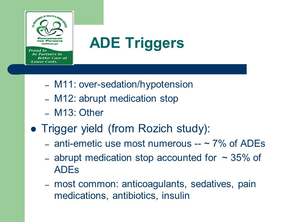 ADE Triggers – M11: over-sedation/hypotension – M12: abrupt medication stop – M13: Other Trigger yield (from Rozich study): – anti-emetic use most num