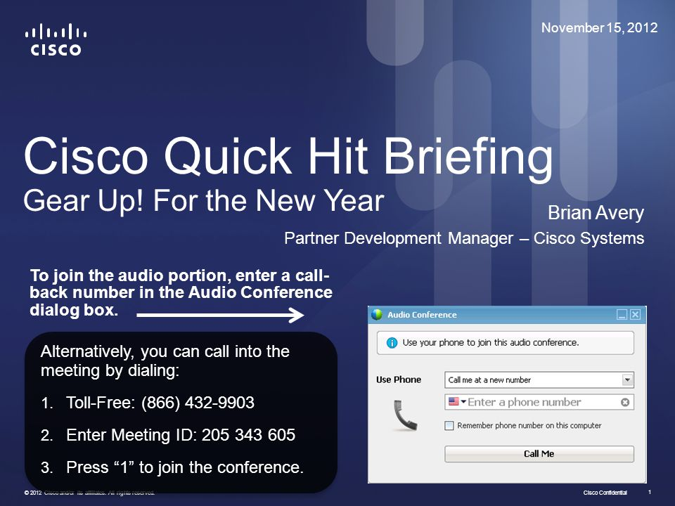 Cisco Confidential © 2012 Cisco and/or its affiliates. All rights reserved. 1 Cisco Quick Hit Briefing Gear Up! For the New Year Brian Avery Partner D