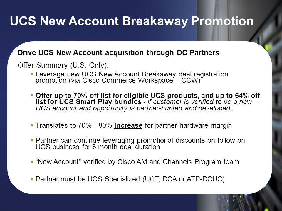 © 2012 Cisco and/or its affiliates. All rights reserved. Cisco Confidential 11 UCS New Account Breakaway Promotion Drive UCS New Account acquisition t