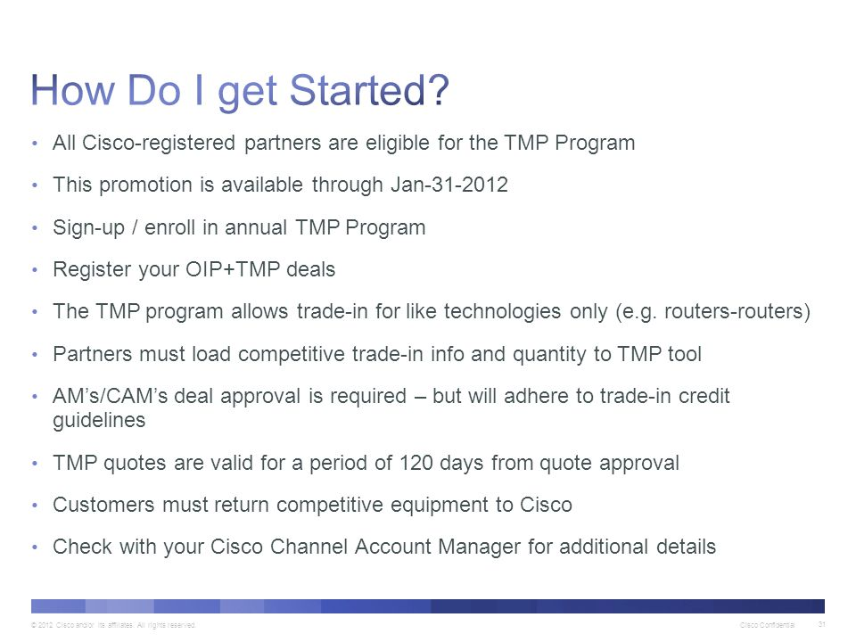 © 2012 Cisco and/or its affiliates. All rights reserved. Cisco Confidential 31 All Cisco-registered partners are eligible for the TMP Program This pro