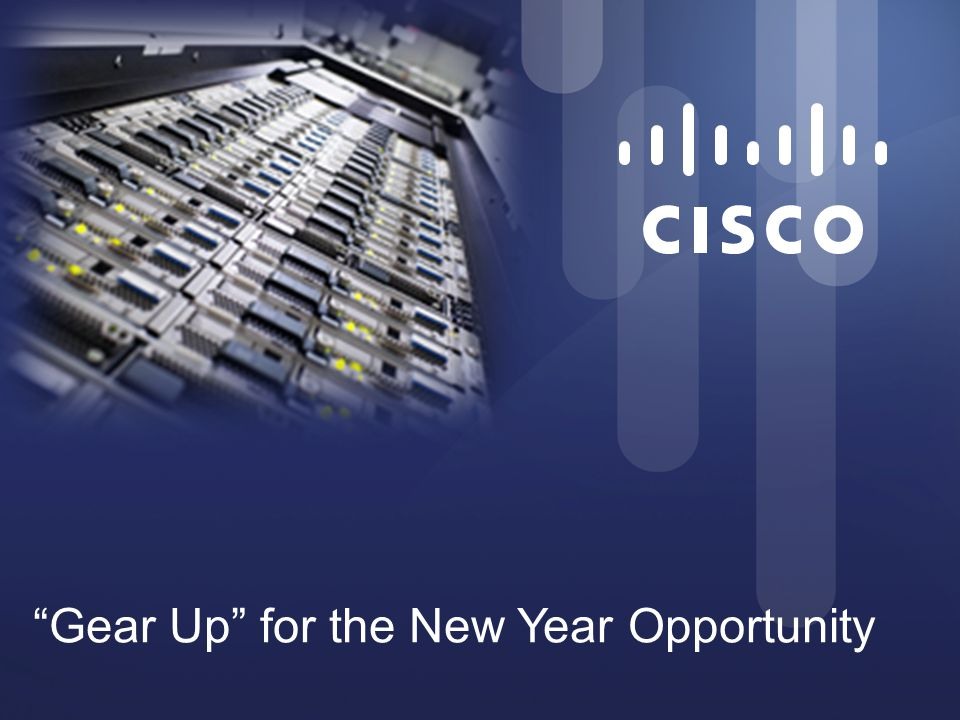 """© 2012 Cisco and/or its affiliates. All rights reserved. Cisco Confidential 5 """"Gear Up"""" for the New Year Opportunity"""