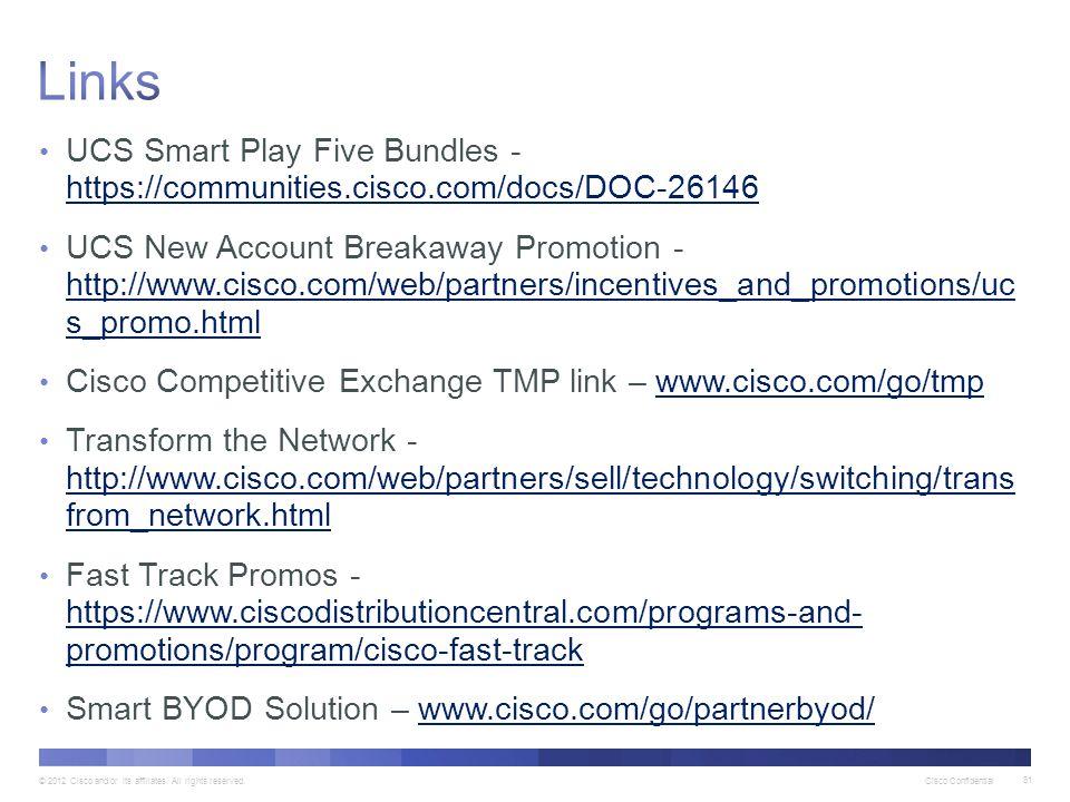 © 2012 Cisco and/or its affiliates. All rights reserved. Cisco Confidential 81 UCS Smart Play Five Bundles - https://communities.cisco.com/docs/DOC-26