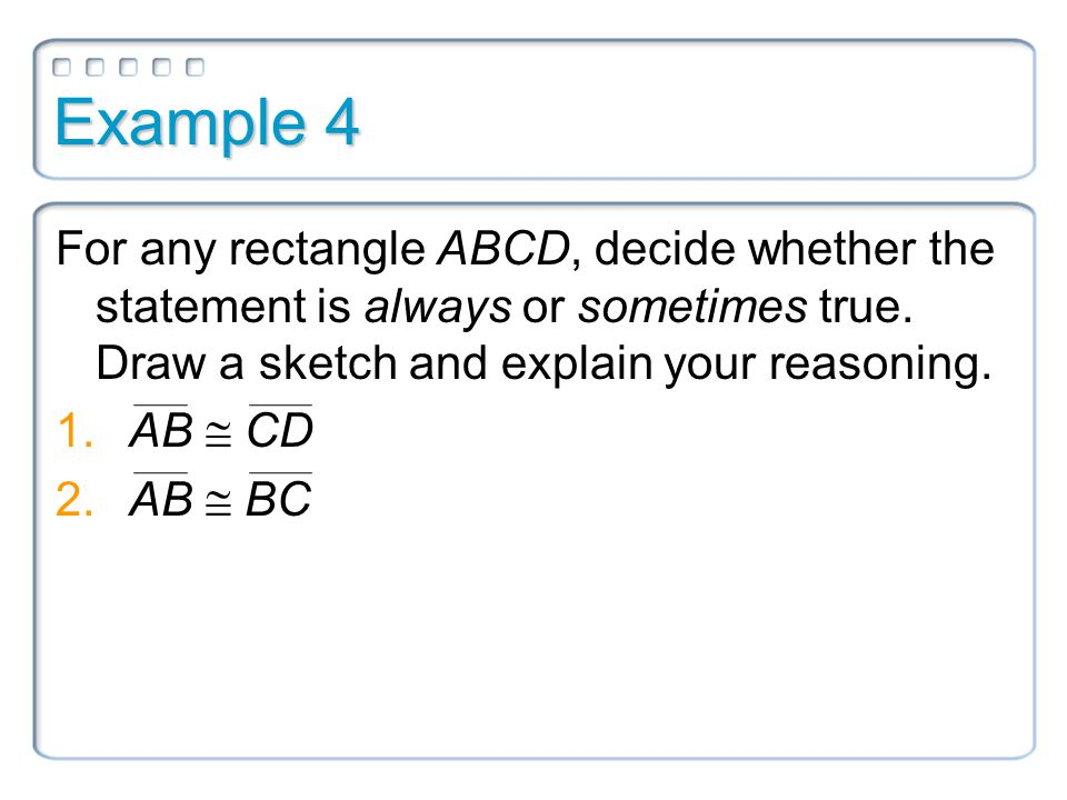 Example 4 For any rectangle ABCD, decide whether the statement is always or sometimes true.