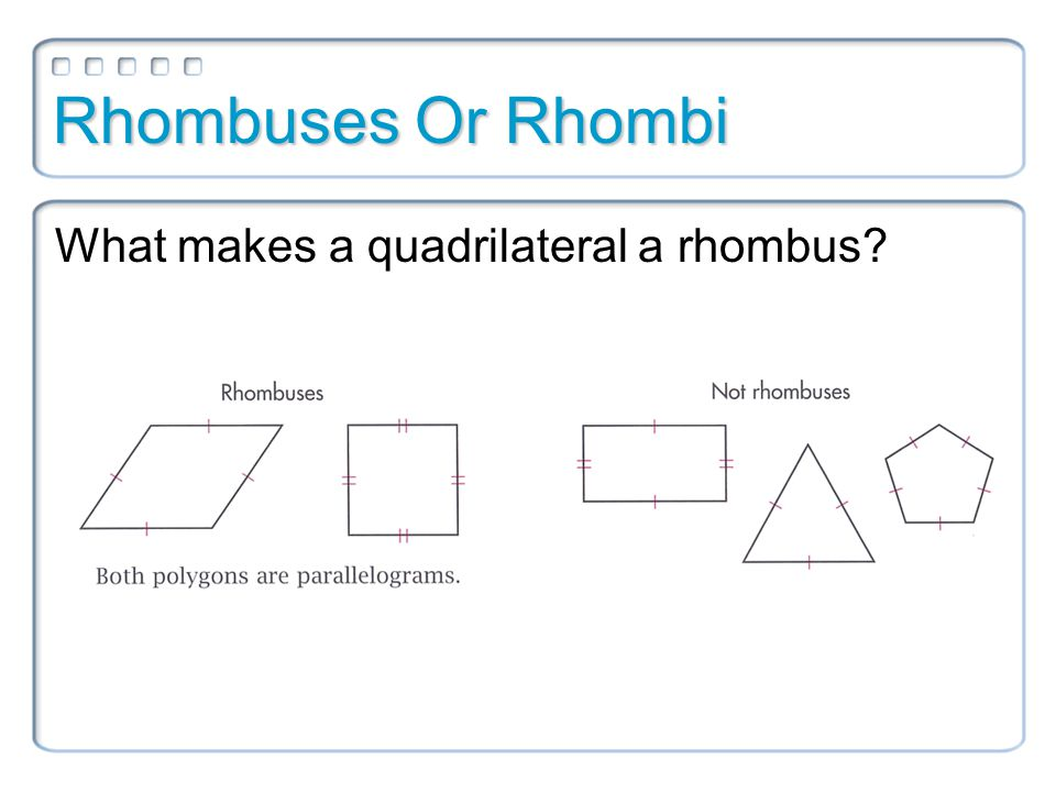 Rhombuses Or Rhombi rhombus A rhombus is an equilateral parallelogram. –All sides are congruent