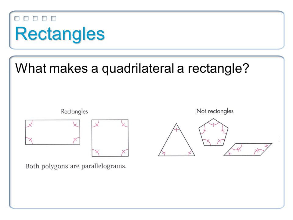 Rectangles rectangle A rectangle is an equiangular parallelogram. All angles are congruent