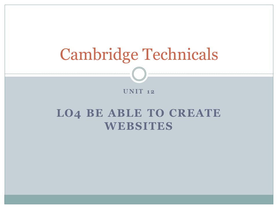 UNIT 12 LO4 BE ABLE TO CREATE WEBSITES Cambridge Technicals