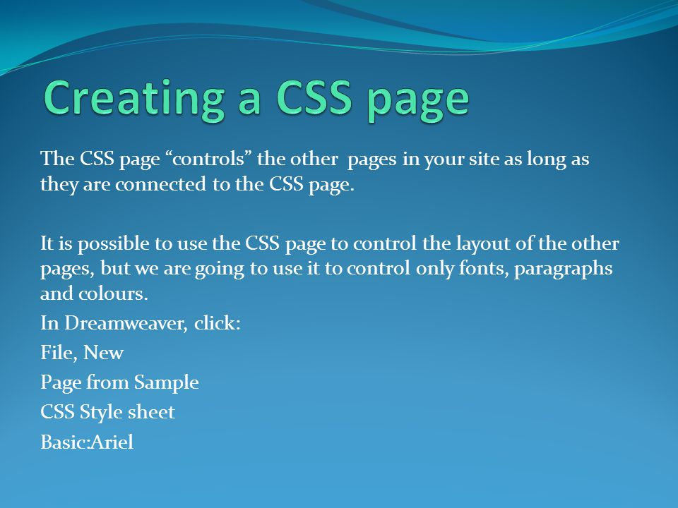 The CSS page controls the other pages in your site as long as they are connected to the CSS page.