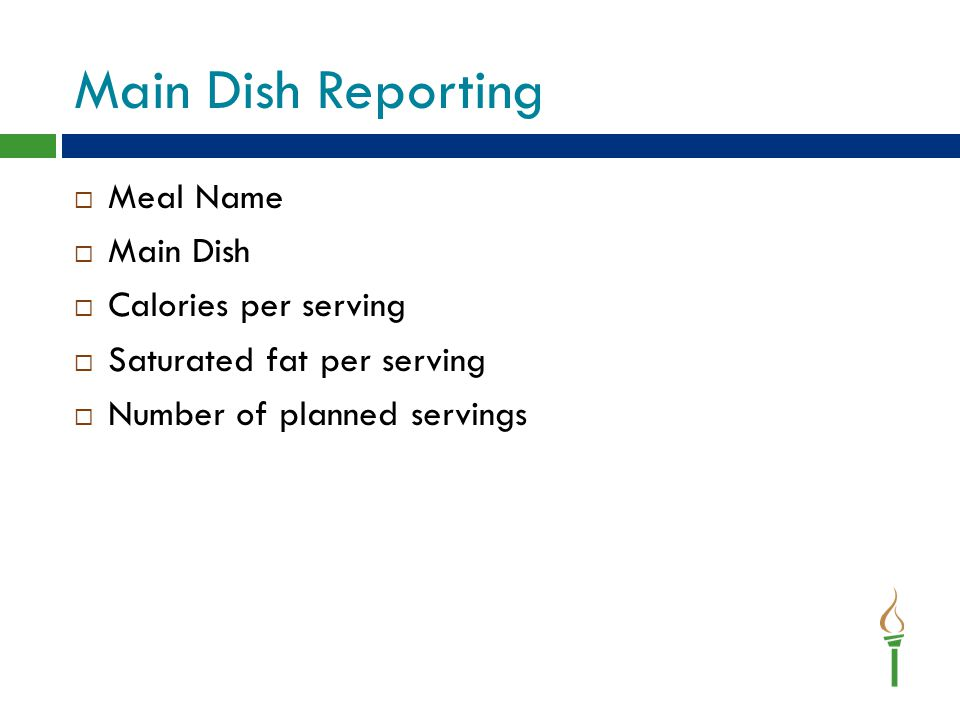 Main Dish Reporting  Meal Name  Main Dish  Calories per serving  Saturated fat per serving  Number of planned servings