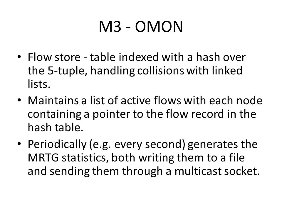 M3 - OMON Flow store - table indexed with a hash over the 5-tuple, handling collisions with linked lists.
