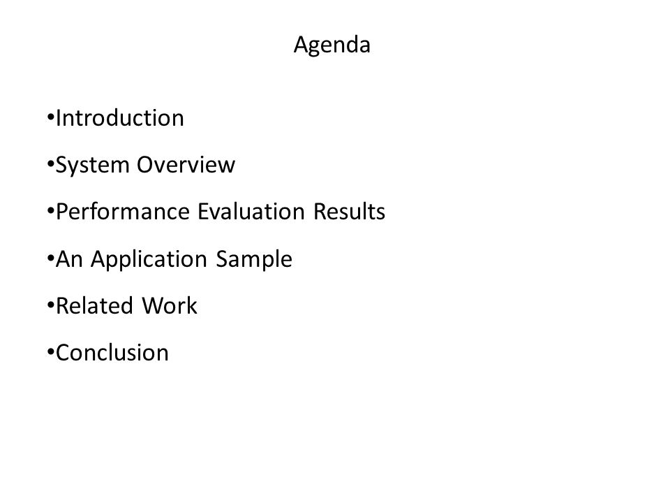 Agenda Introduction System Overview Performance Evaluation Results An Application Sample Related Work Conclusion