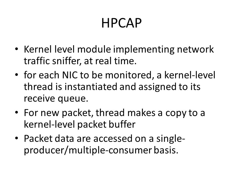 HPCAP Kernel level module implementing network traffic sniffer, at real time. for each NIC to be monitored, a kernel-level thread is instantiated and