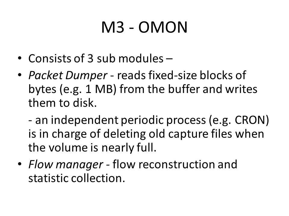 M3 - OMON Consists of 3 sub modules – Packet Dumper - reads fixed-size blocks of bytes (e.g.