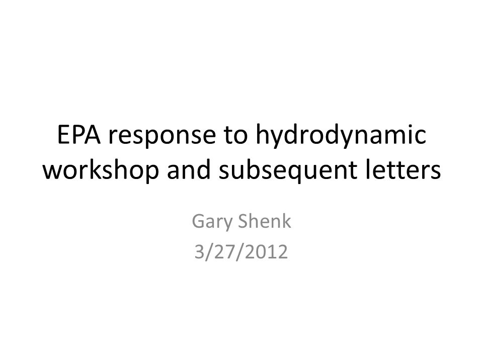 EPA response to hydrodynamic workshop and subsequent letters Gary Shenk 3/27/2012