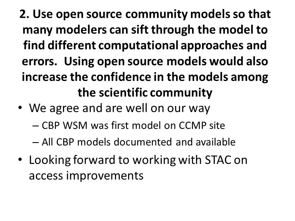 2. Use open source community models so that many modelers can sift through the model to find different computational approaches and errors. Using open