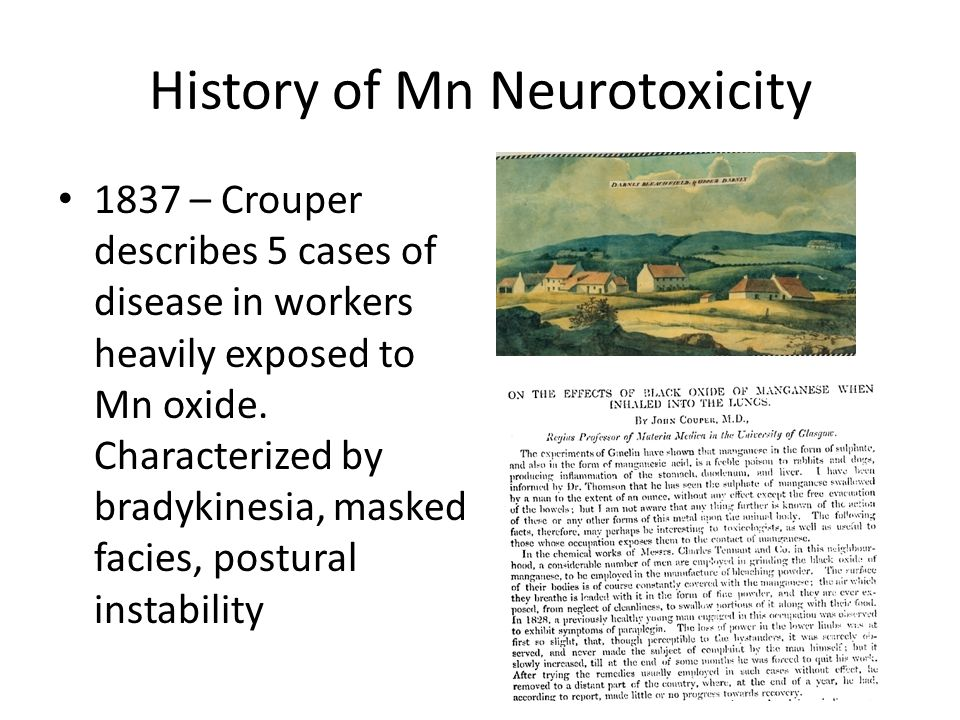 History of Mn Neurotoxicity 1837 – Crouper describes 5 cases of disease in workers heavily exposed to Mn oxide.