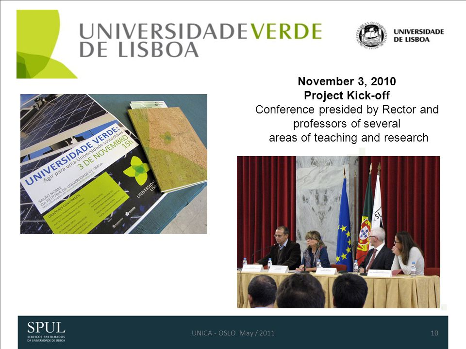 10 November 3, 2010 Project Kick-off Conference presided by Rector and professors of several areas of teaching and research UNICA - OSLO May / 2011