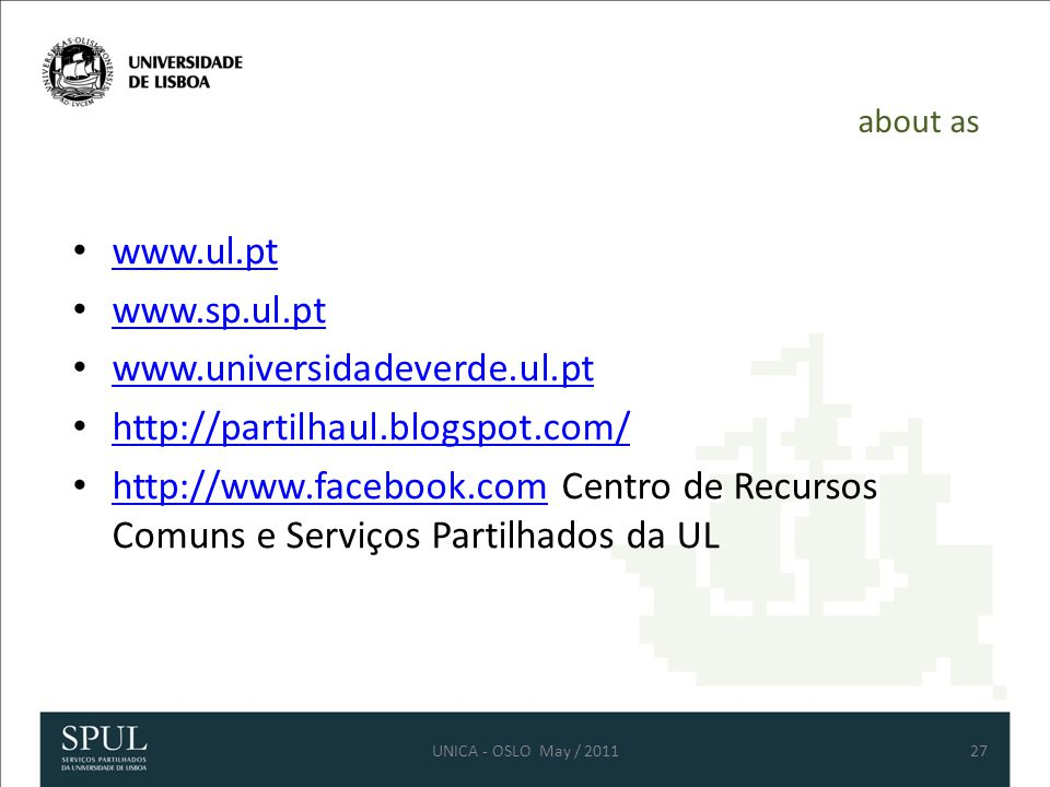 about as www.ul.pt www.sp.ul.pt www.universidadeverde.ul.pt http://partilhaul.blogspot.com/ http://www.facebook.com Centro de Recursos Comuns e Serviç