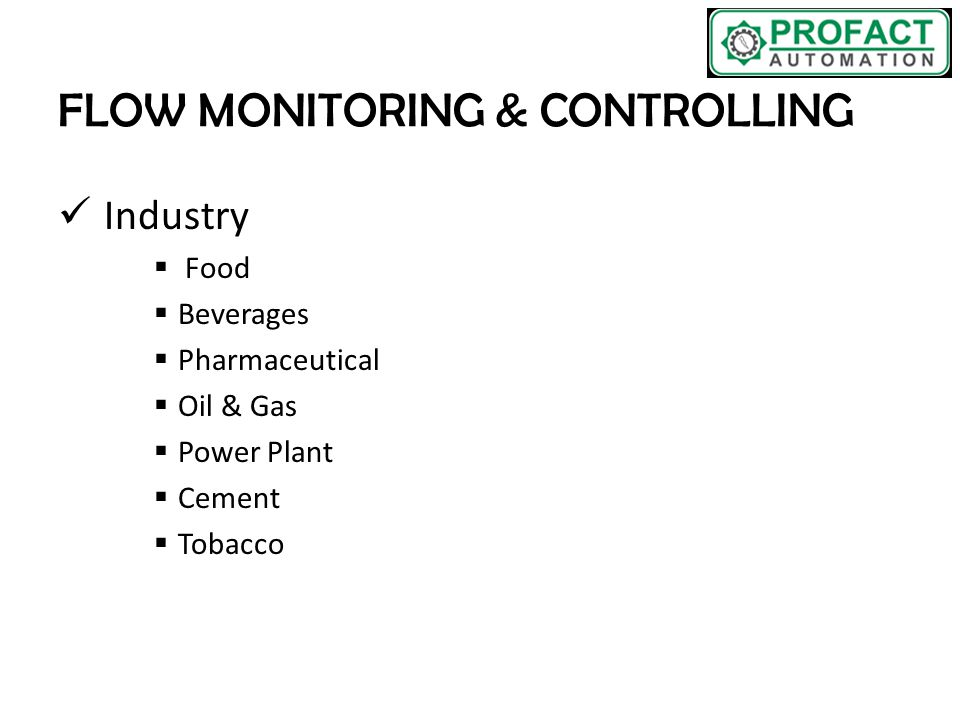 FLOW MONITORING & CONTROLLING Industry  Food  Beverages  Pharmaceutical  Oil & Gas  Power Plant  Cement  Tobacco