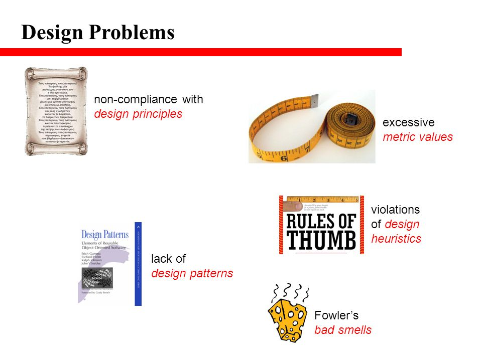Design Problems non-compliance with design principles excessive metric values lack of design patterns violations of design heuristics Fowler's bad sme