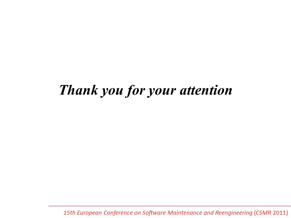 Thank you for your attention 15th European Conference on Software Maintenance and Reengineering (CSMR 2011)