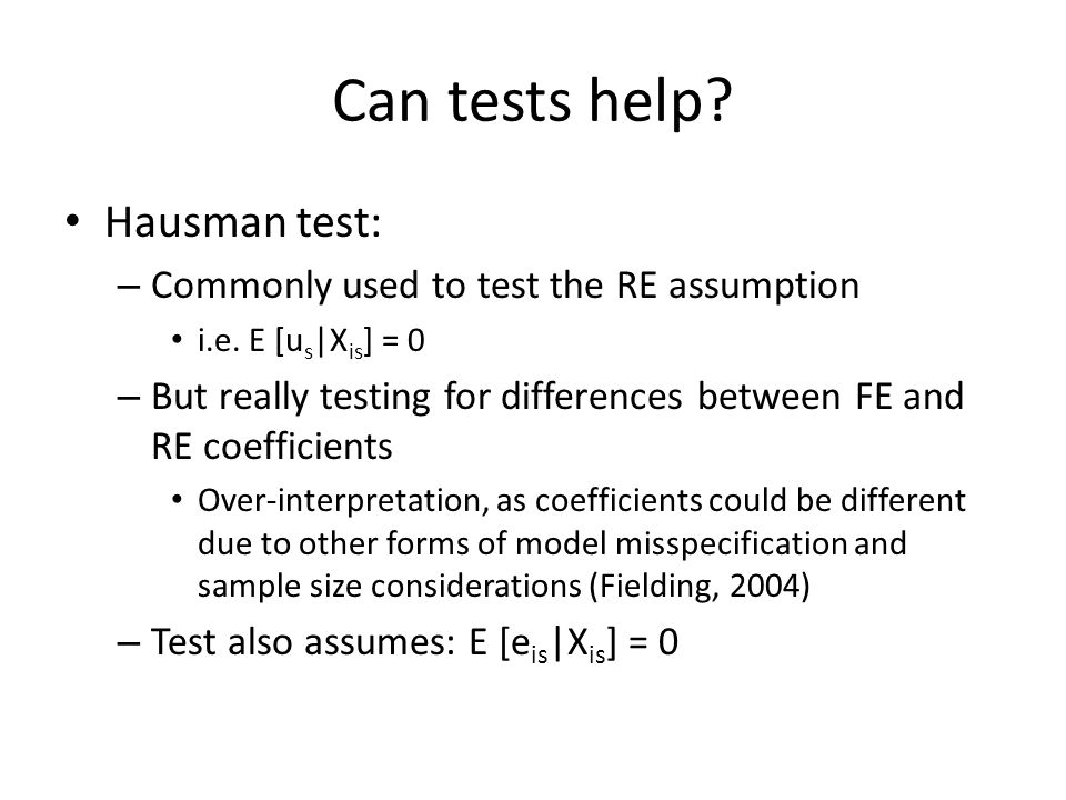 Can tests help. Hausman test: – Commonly used to test the RE assumption i.e.