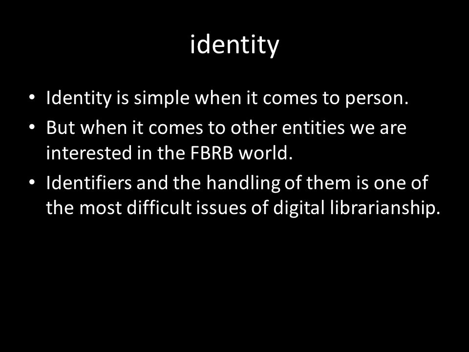 identity Identity is simple when it comes to person.