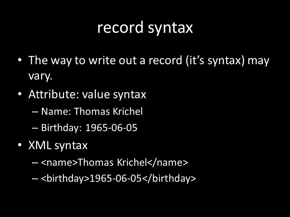record syntax The way to write out a record (it's syntax) may vary.